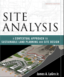 Site Analysis A Contextual Approach to Sustainable Land Planning and Site Design Second Edition By James A. LaGro Jr.
