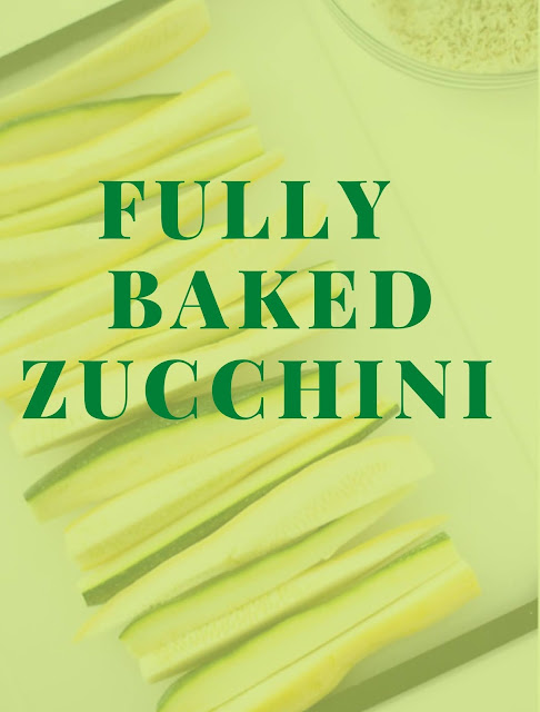 FULLY  baked zucchini
