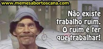 meme, humor, engraçado, melhor site de memes, memes 2019, memes brasil, memes br, eu na vida, zueira sem limites, humor negro, não a trabalho ruin, ruim e ter que trabalhar