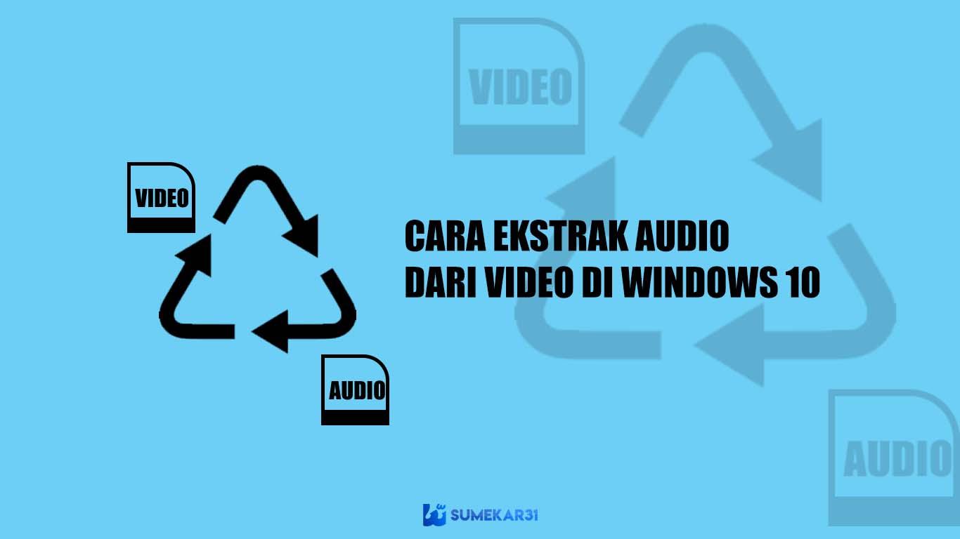 Cara Terbaik untuk Mengekstrak Audio dari Video Di Windows 10