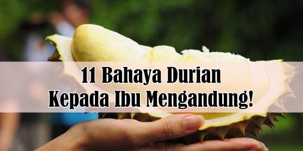 11 Bahaya Durian Kepada Ibu Mengandung!