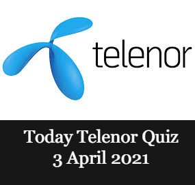 Telenor answers 3 April 2021 |Today Telenor Quiz answers 3 April