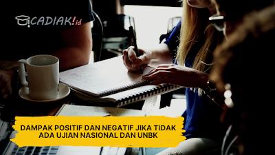 Dampak Positif dan Negatif Jika Tidak Ada Ujian Nasional dan UNBK