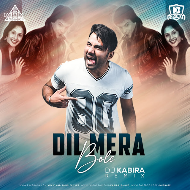 Dil Mera Bole (Remix) – DJ KABIRA