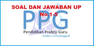 Soal dan Jawaban UP PPG 1