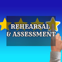 Rehearsal and Assessment