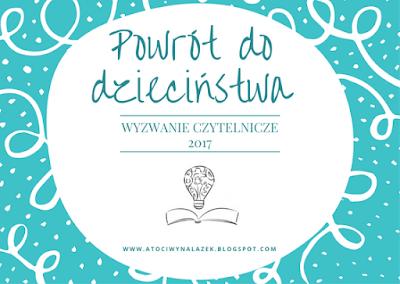 http://atociwynalazek.blogspot.com/2016/12/powrot-do-dziecinstwa-wyzwanie-na-2017.html