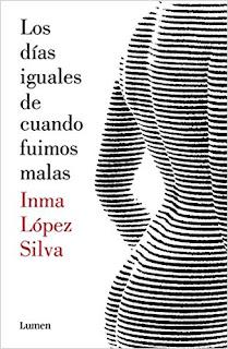 Los días iguales de cuando fuimos malas, Inma López Silva