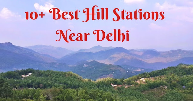 Best Hill Stations Near Delhi for Weekend Getaways