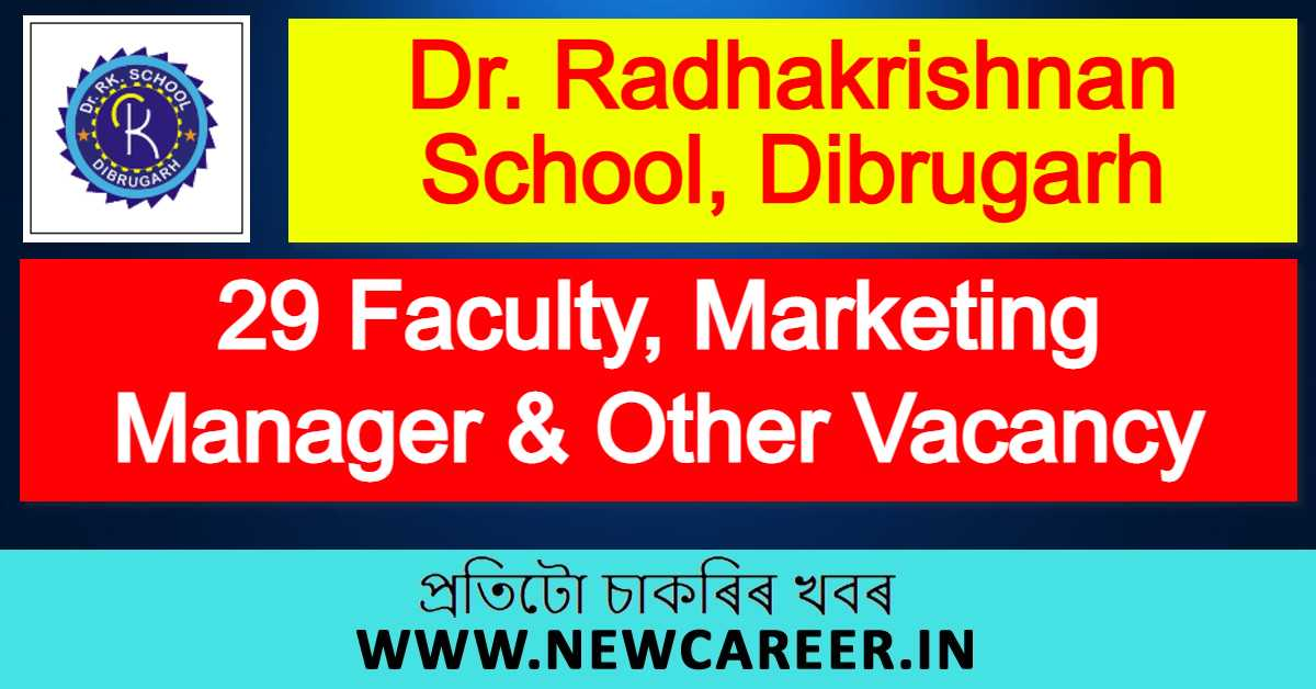 Dr. Radhakrishnan School, Dibrugarh Recruitment 2021 : Apply For 29 Faculty, Marketing Manager & Other Vacancy