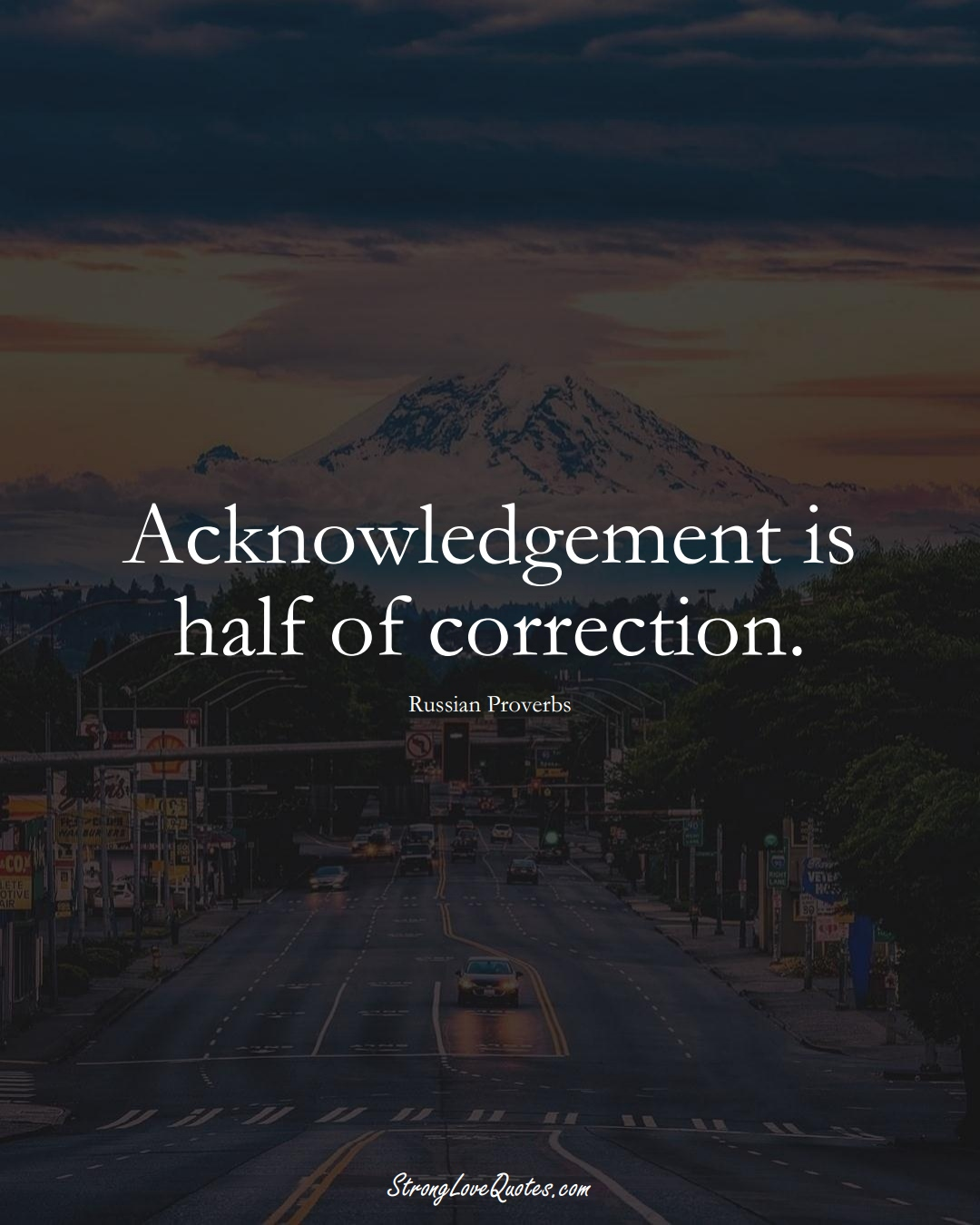 Acknowledgement is half of correction. (Russian Sayings);  #AsianSayings