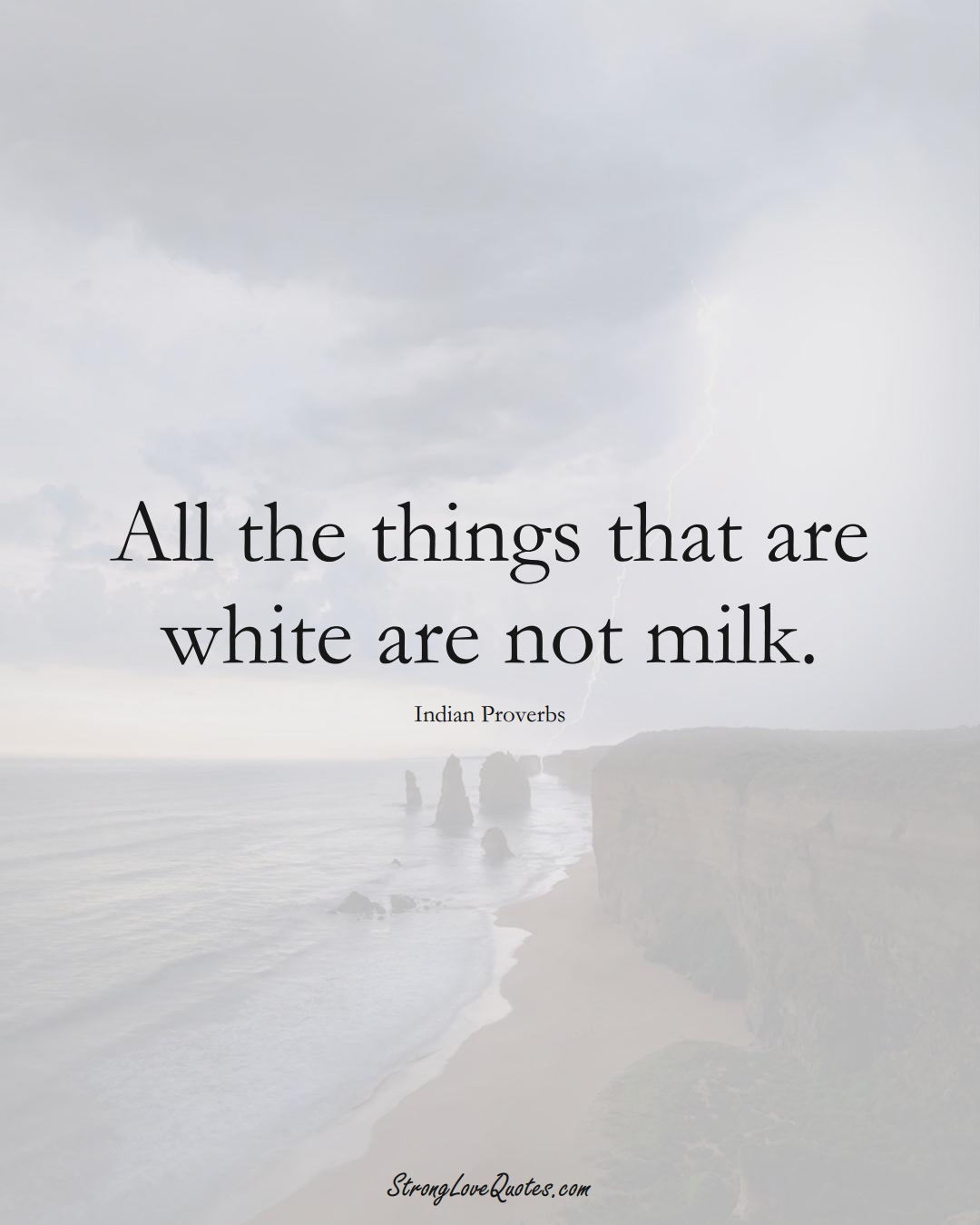 All the things that are white are not milk. (Indian Sayings);  #AsianSayings