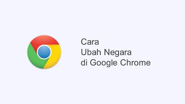 cara mengubah negara di google chrome