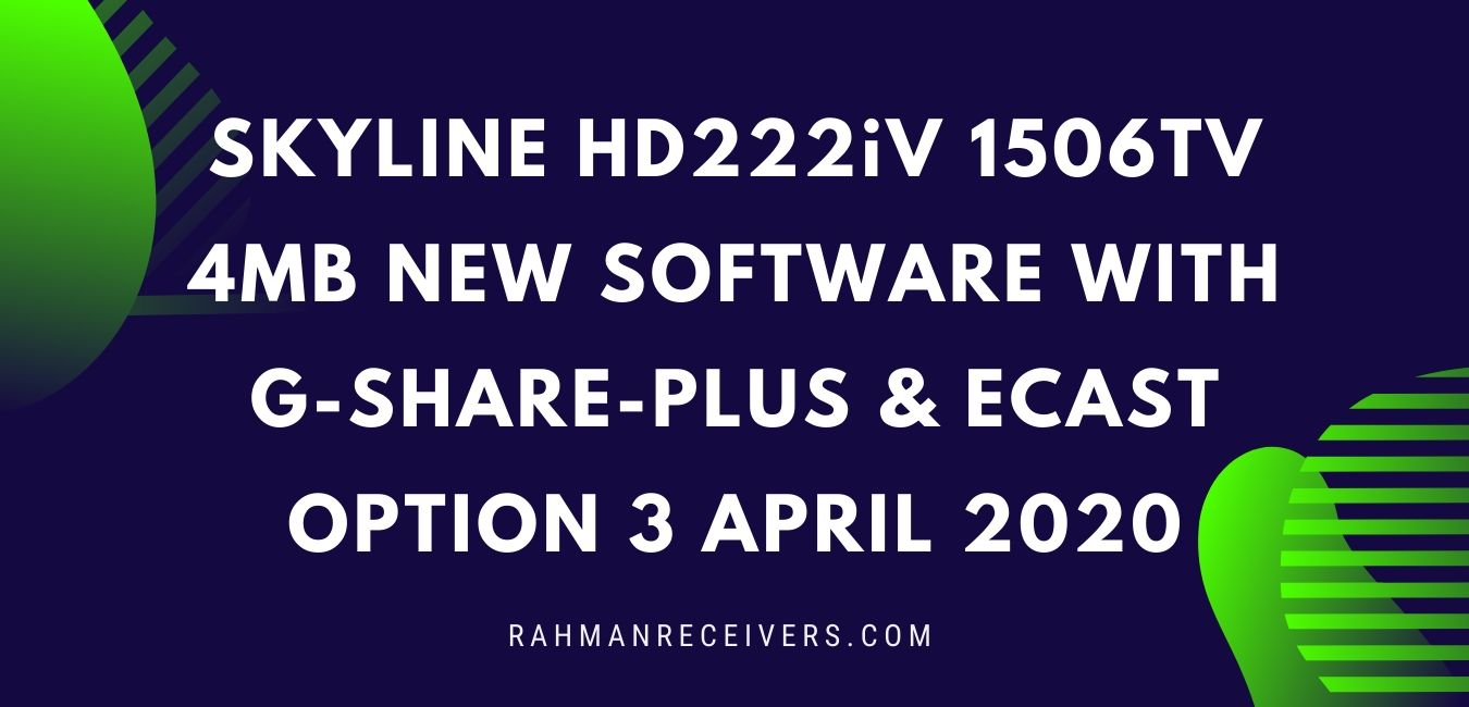 SKYLINE HD222iV 1506TV 4MB NEW SOFTWARE WITH G-SHARE-PLUS & ECAST OPTION 3 APRIL 2020