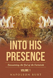Into His Presence, Volume 1: Encountering the God of the Patriarchs by Napoleon Burt