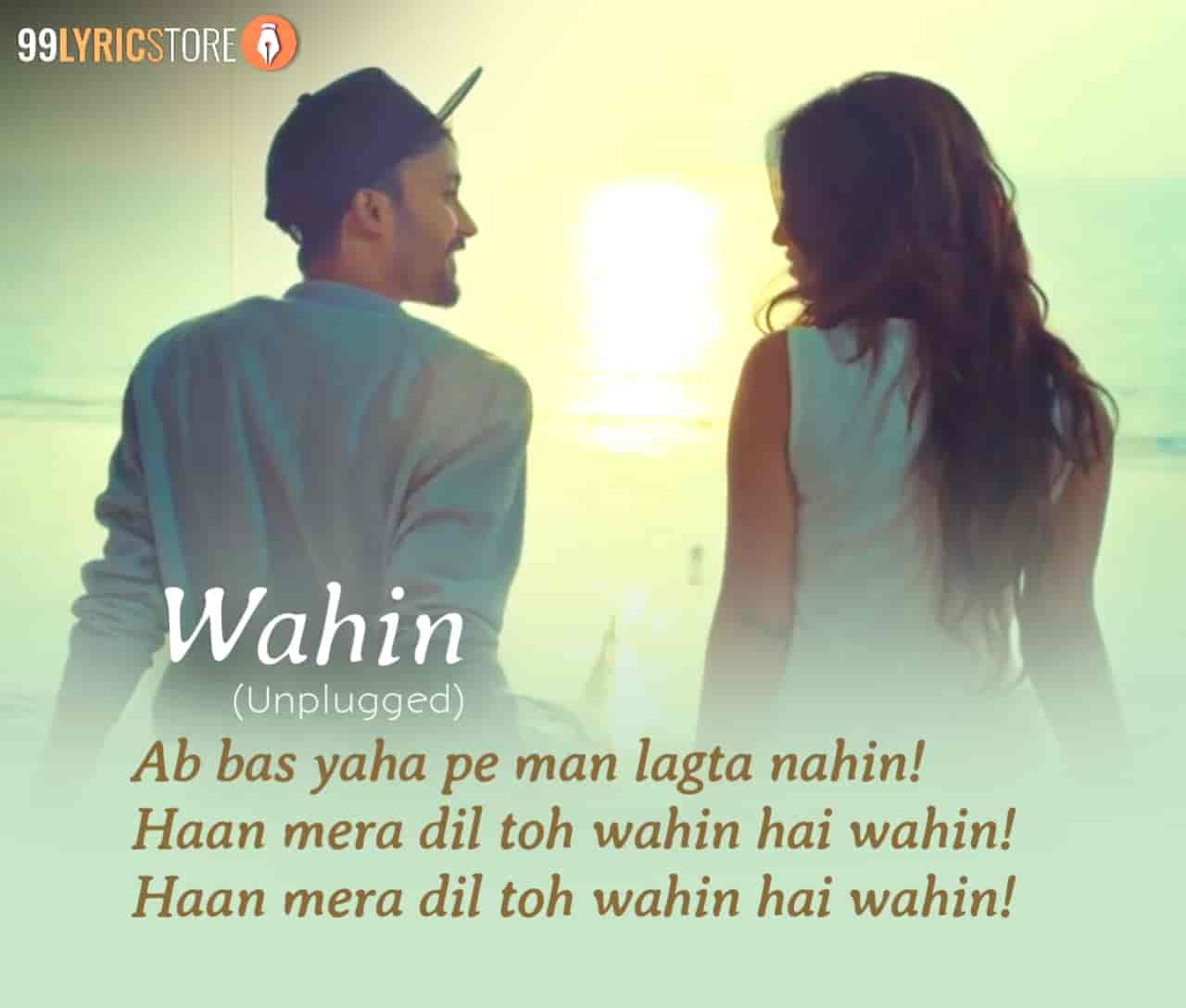 Wahin Lyrics :-  A very talented artist Mohit Gaur back with another hindi unplugged romantic track which is titled 'Wahin' sung, composed and written by him. Very beautiful actress Khushboo Khan are featuring in this song with Mohit Gaur as a lead female role. This song video is released under direction of Vikram Singh. This song is presented by Mohit Gaur official label.