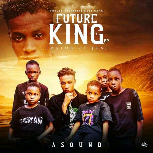 ALBUM: Asound - Future King (Mayor of Jos) EP Album Download