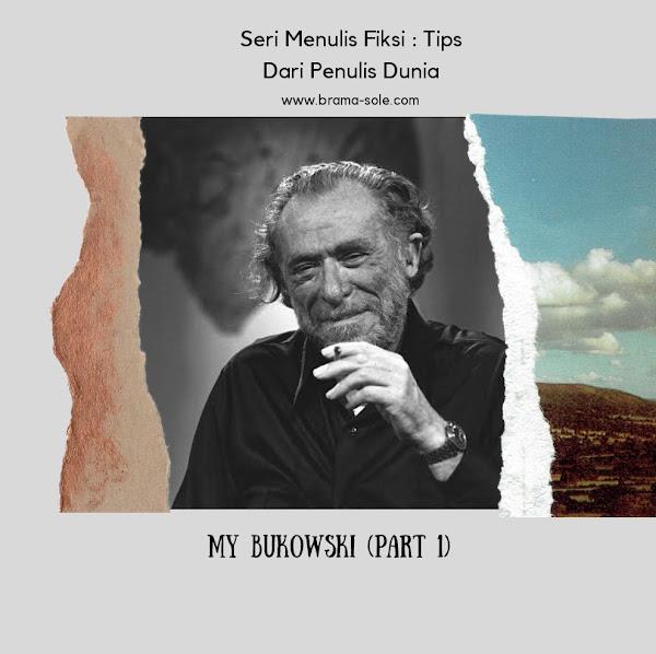 My Bukowski (Part 1) Tips Nulis Fiksi