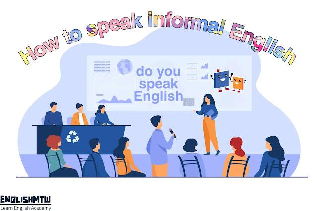 كيف تتحدث الإنجليزية الغير الرسمية كالمتحدثين الأصليين