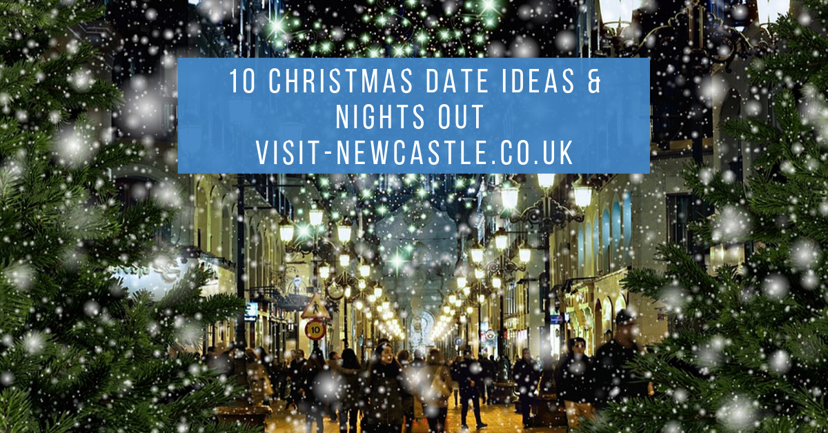 10 Christmas Date Ideas & Nights Out | Newcastle Upon Tyne