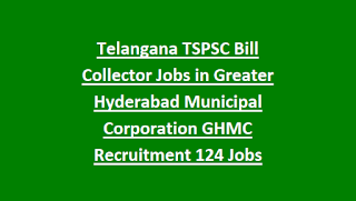 Telangana TSPSC Bill Collector Jobs in Greater Hyderabad Municipal Corporation GHMC Recruitment 2018 124 Govt Jobs Online