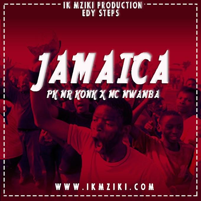 AUDIO   [ PK MR KONK X MC MWAMBA - JAMAICA   DOWNLOAD NOW