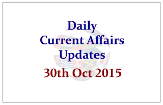Daily Current Affairs Updates– 30th October 2015