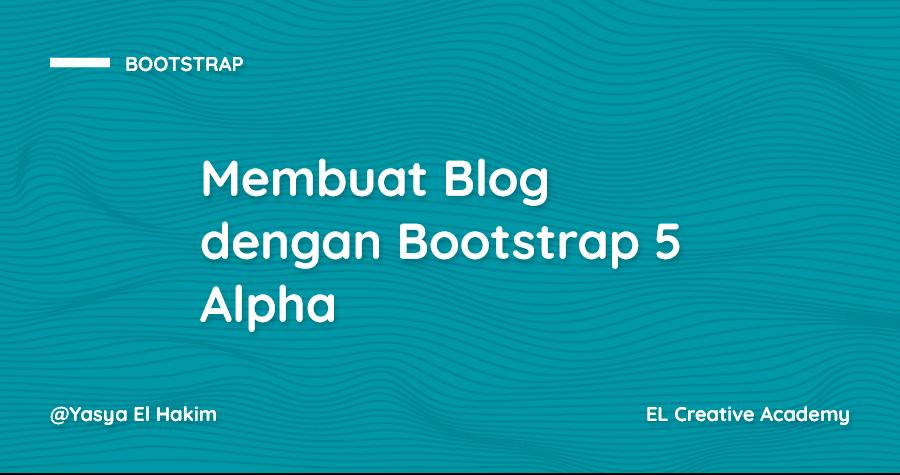 Tutorial Membuat Halaman Blog dengan Bootstrap 5 Alpha tanpa jQuery