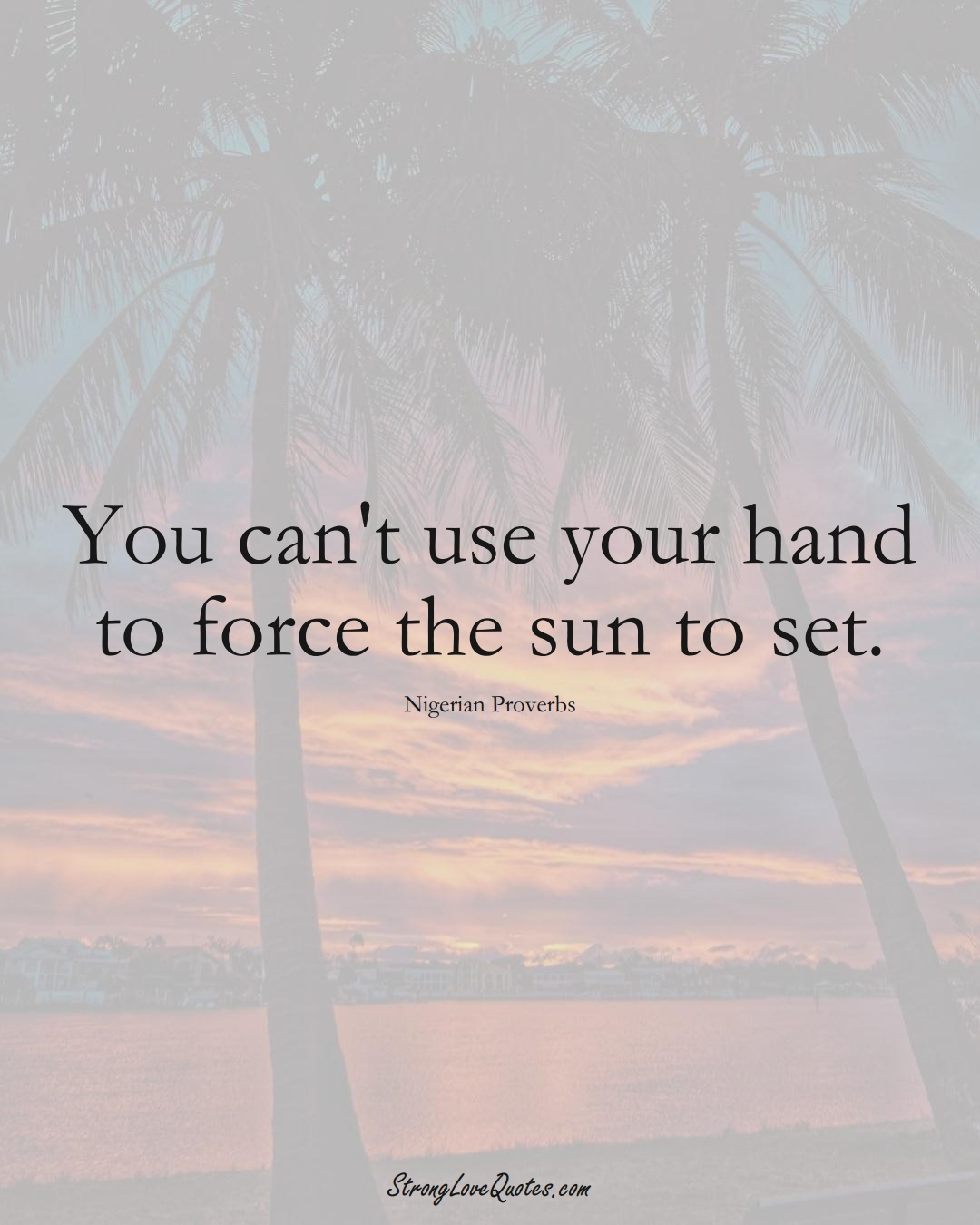 You can't use your hand to force the sun to set. (Nigerian Sayings);  #AfricanSayings