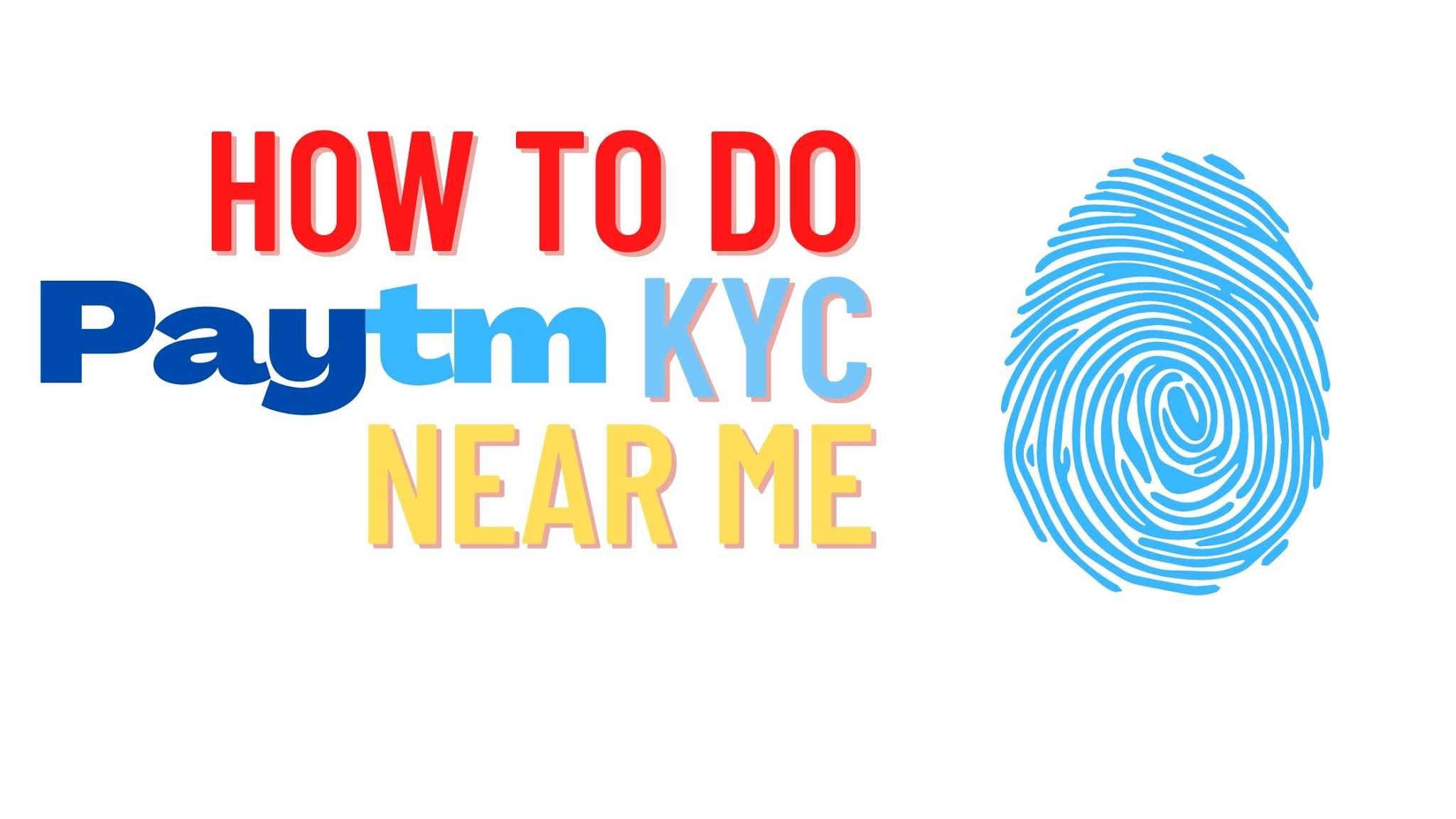 How to do Paytm KYC Near Me | Paytm KYC Center Near Me