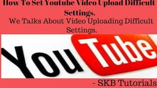 Youtube Par Video Upload Karne Ki Difficult Setting Kaise Kare