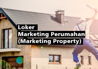 Loker Marketing Perumahan  (Loker Marketing Property)