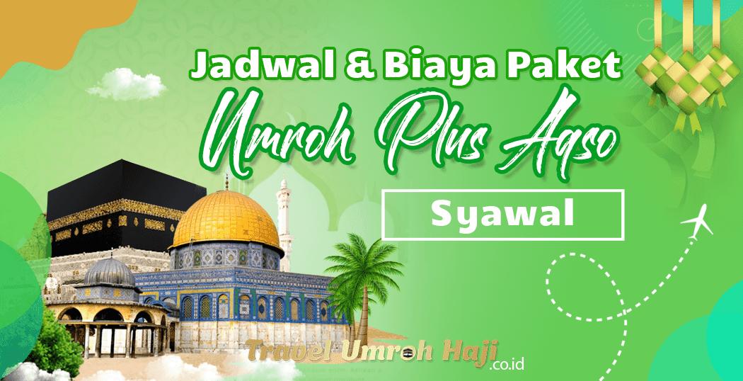 Biaya Paket Umroh Syawal 2021 Plus Aqso Murah
