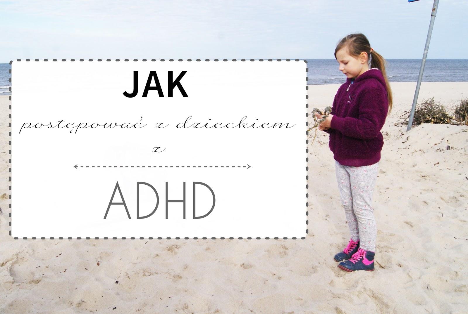 Jak postępować z dzieckiem mającym ADHD (ADD) ?