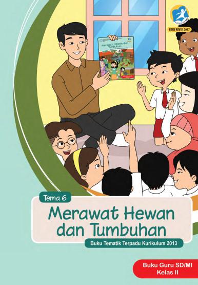 Buku Guru Kelas 2 SD/MI Tema 6: Merawat Hewan dan Tumbuhan Kurikulum 2013 Edisi Revisi