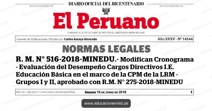 R. M. N° 516-2018-MINEDU - Modifican Cronograma de la Evaluación del Desempeño en Cargos Directivos de I.E. de Educación Básica en el marco de la CPM de la LRM de los Grupos I y II, aprobado con R.M. N° 275-2018-MINEDU - www.minedu.gob.pe