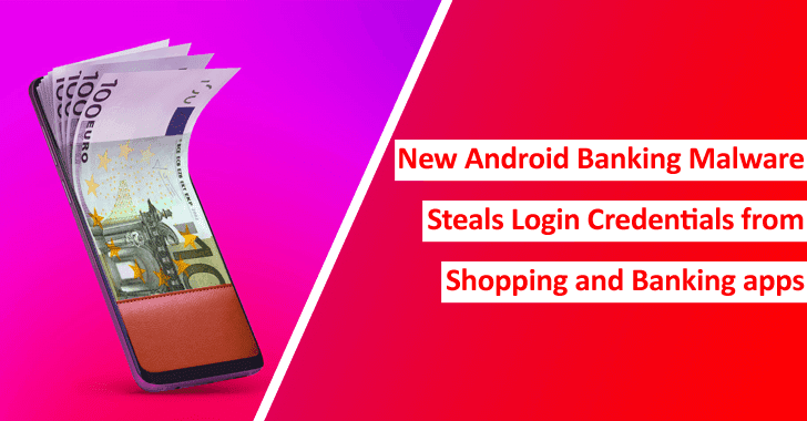 New Android Banking Malware Steals Login Credentials From Shopping & Banking Apps