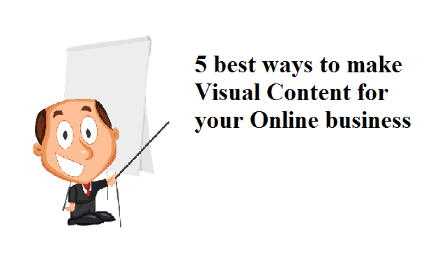 5 best ways to make Visual Content for your Online business