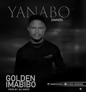 Music: Golden Imabibo - Yanabo || @iamgolden.i