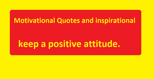 Motivational Quotes and inspirational keep a positive attitude.