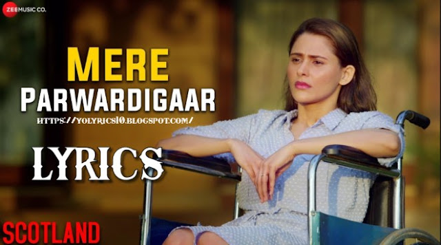 Mere Parwardigaar Lyrics - Scotland | Arijit Singh | YoLyrics
