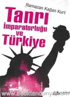 Ramazan Kağan Kurt - Tanrı İmparatorluğu ve Türkiye