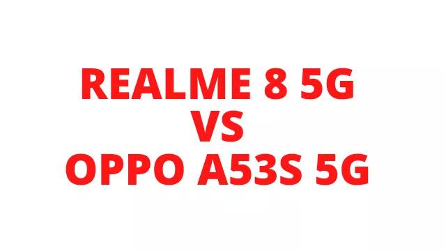 Realme 8 5G Vs OPPO A53s 5G Full Comparison