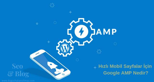 Hızlı Mobil Sayfalar İçin Google AMP Nedir?