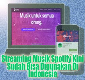 Layanan Streaming Musik Spotify Kini Sudah Bisa Digunakan Di Indonesia