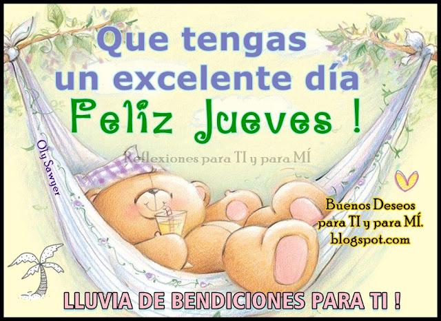 Que tengas un excelente día! FELIZ JUEVES !  LLUVIA DE BENDICIONES PARA TI!