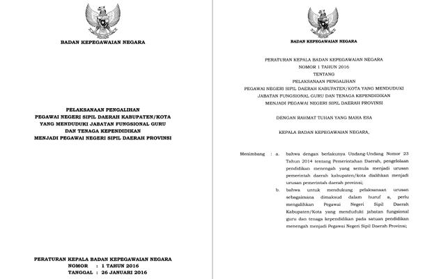 PERKA BKN Nomor 1 Tahun 2016 Tentang Pelaksanaan Pengalihan PNS Daerah Kabupaten-Kota yang Menduduki Jabatan Fungsional Guru dan Tenaga Kependidikan Menjadi PNS Daerah Provinsi