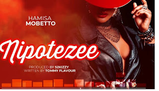Download Audio | Hamisa Mobetto – Nipotezee mp3