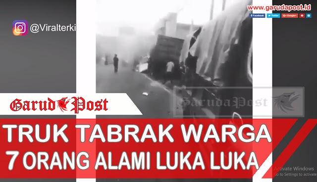 Video : Truk Tabrak Warga, 7 Orang Luka Luka Dan 1 Orang Meninggal Dunia