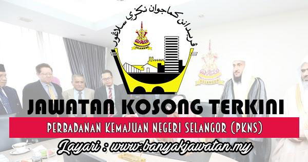 Jawatan Kosong 2017 di Perbadanan Kemajuan Negeri Selangor (PKNS) www.banyakjawatan.my